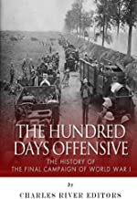The Hundred Days Offensive: The History of the Final Campaign of World War I