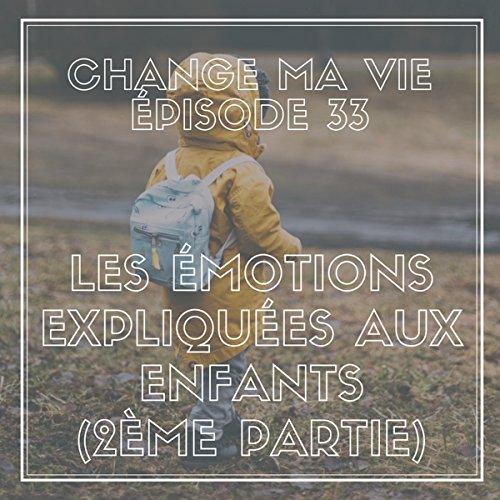 Couverture de Les Émotions expliquées aux enfants : 2ème partie (Change ma vie 33)