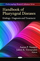 Handbook of Pharyngeal Diseases: Etiology, Diagnosis and Treatment (Otolaryngology Research Advances)