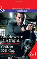 Shadows In The Night / Colton K-9 Cop: Shadows in the Night (the Finnegan Connection) / Colton K-9 Cop (the Coltons of Shadow Creek)