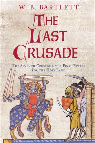 The Last Crusade: The Seventh Crusade and the Final Battle for the Holy Land