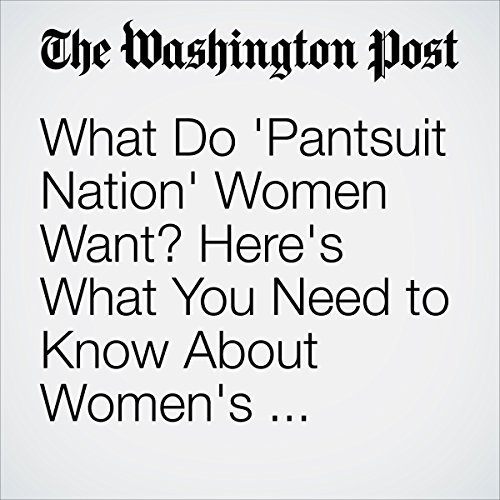 What Do 'Pantsuit Nation' Women Want? Here's What You Need to Know About Women's Movements. copertina