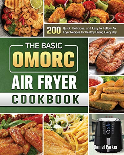 The Basic OMORC Air Fryer Cookbook: 200 Quick, Delicious, and Easy to Follow Air Fryer Recipes for Healthy Eating Every Day
