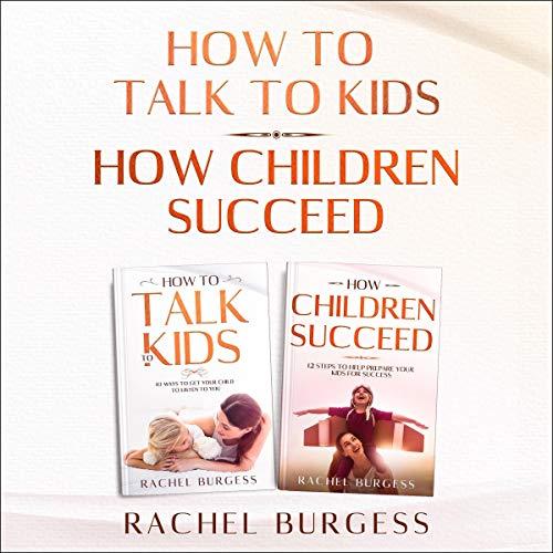 How to Talk to Kids & How Children Succeed Audiobook By Rachel Burgess cover art