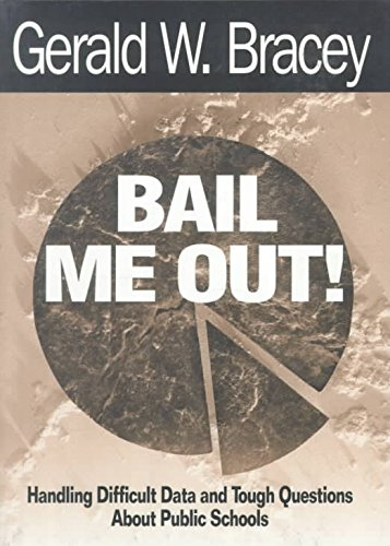 [(Bail Me Out! : Handling Difficult Data and Tough Questions About Public Schools)] [By (author) Gerald W. Bracey] published on (May, 2000)