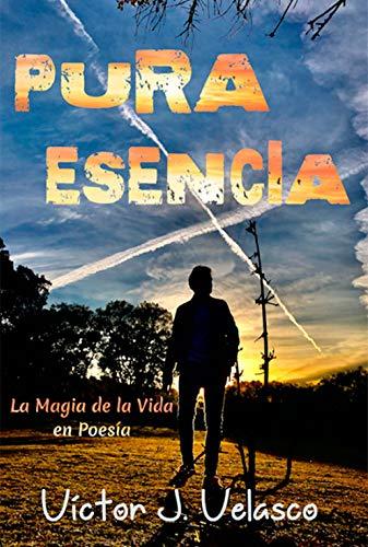 PURA ESENCIA en Poesía de Víctor J. Velasco