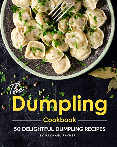 The Dumpling Cookbook: 50 Delightful Dumpling Recipes