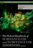The Oxford Handbook of Substance Use and Substance Use Disorders (Oxford Library of Psychology)