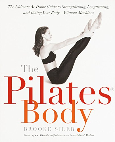 The Pilates Body: The Ultimate At-Home Guide to...
