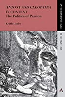Antony and Cleopatra in Context: The Politics of Passion (Anthem Perspectives in Literature)