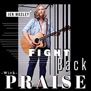 Fight Back With Praise