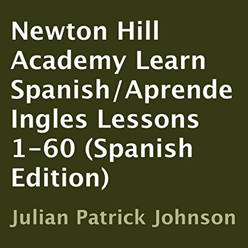 Newton Hill Academy Learn Spanish - Aprende Ingles Lessons 1-60 audiobook cover art