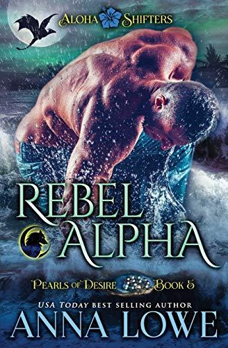 Rebel Alpha (5) (Aloha Shifters: Pearls of Desire)