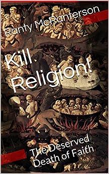 Kill Religion!: The Deserved Death of Faith by [Ranty McRanterson]