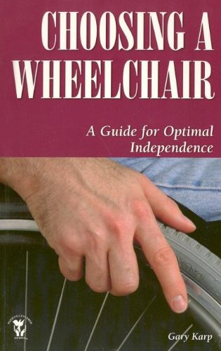 Choosing a Wheelchair: A Guide for Optimal Independence (Patient-Centered Guides)
