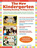 The New Kindergarten: Teaching Reading, Writing & More: A Mentor Teacher Shares Insights, Strategies, and...