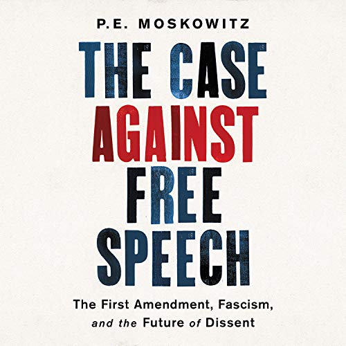 The Case Against Free Speech Audiobook By P. E. Moskowitz cover art