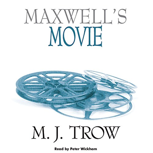 Maxwell's Movie                   By:                                                                                                                                 M. J. Trow                               Narrated by:                                                                                                                                 Peter Wickham                      Length: 7 hrs and 29 mins     6 ratings     Overall 4.8