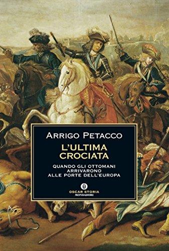 L'ultima crociata: Quando gli ottomani arrivarono alle porte dell'Europa (Oscar storia Vol. 513)