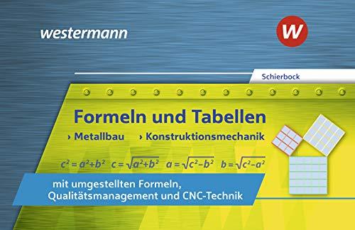 Formeln und Tabellen für metalltechnische Berufe: Formeln und Tabellen - Metallbau, Konstruktionsmechanik mit umgestellten Formeln, ... Formeln, Qualitätsmanagement und CNC-Technik)