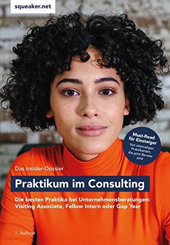 Das Insider-Dossier: Praktikum im Consulting: Die besten Praktika bei Unternehmensberatungen: Visiting Associate, Fellow Intern oder Gap Year