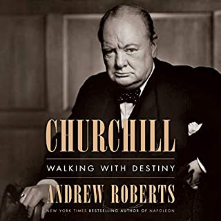 Churchill     Walking with Destiny              By:                                                                                                                                 Andrew Roberts                               Narrated by:                                                                                                                                 Stephen Thorne                      Length: 50 hrs and 28 mins     702 ratings     Overall 4.9