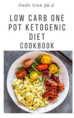 LOW CARB ONE POT KETOGENIC DIET COOKBOOK: DELICIOUS LOW CARB KETOGENIC DIET RECIPES IN ONE POT FOR WEIGHT LOSS MANAGING DIABESTES