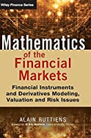 Mathematics of the Financial Markets: Financial Instruments and Derivatives Modelling, Valuation and Risk Issues (The Wiley Finance Series)