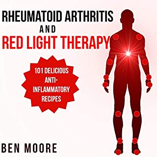Rheumatoid Arthritis and Red Light Therapy: 30 Day Complete Beginners Guide to Healing Inflammation, Chronic Pain and Rheumatoid Arthritis audiobook cover art
