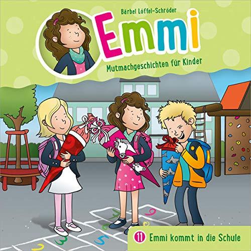 Emmi - Emmi kommt in die Schule (11): Mutmachgeschichten für Kinder (Emmi - Mutmachgeschichten für Kinder (11), Band 11)