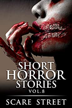 Short Horror Stories Vol. 8: Scary Ghosts, Monsters, Demons, and Hauntings (Supernatural Suspense Collection) by [Scare Street, Ron Ripley, Rowan Rook, A. I. Nasser, Kathryn St. John-Shin]