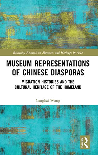 Compare Textbook Prices for Museum Representations of Chinese Diasporas: Migration Histories and the Cultural Heritage of the Homeland Routledge Research on Museums and Heritage in Asia 1 Edition ISBN 9780367466299 by Wang, Cangbai