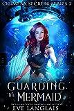 Guarding the Mermaid (Chimera Secrets Book 2)