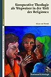 Komparative Theologie als Wegweiser in der Welt der Religionen (Beiträge zur Komparativen Theologie)