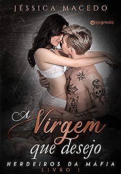 A virgem que desejo (Herdeiros da máfia Livro 1) por [Jéssica Macedo]