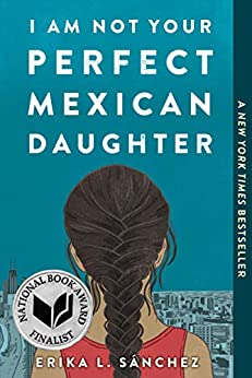 I Am Not Your Perfect Mexican Daughter by [Erika L. Sánchez]