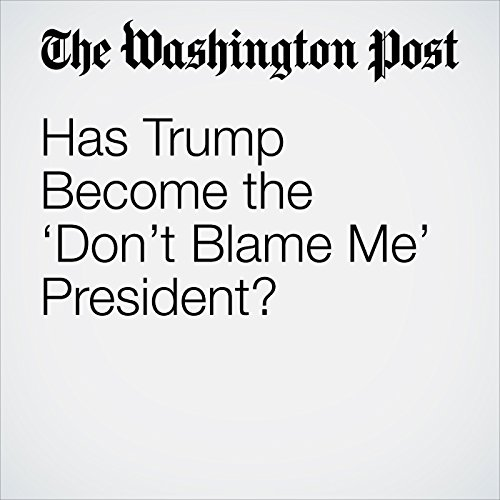 Has Trump Become the 'Don't Blame Me' President? audiobook cover art
