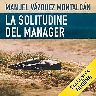 La solitudine del manager     Le indagini di Pepe Carvalho 3              Di:                                                                                                                                 Manuel Vázquez Montalbán                               Letto da:                                                                                                                                 Alessandro Budroni                      Durata:  7 ore e 19 min     46 recensioni     Totali 4,0