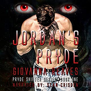 Jordan's Pryde     Pryde Shifter Series, Book One              Written by:                                                                                                                                 Giovanna Reaves                               Narrated by:                                                                                                                                 Sean Crisden                      Length: 7 hrs and 9 mins     4 ratings     Overall 5.0