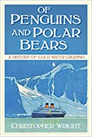Of Penguins and Polar Bears: A History of Cold Water Cruising