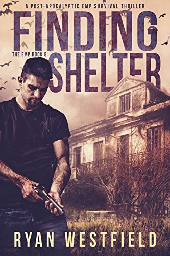 Finding Shelter: A Post-Apocalyptic EMP Survival Thriller (The EMP Book 8) by [Ryan Westfield]
