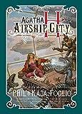 Agatha H. and the Airship City: Girl Genius, Book One
