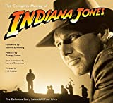The Complete Making of Indiana Jones: The Definitive Story Behind All Four Films - J.W. Rinzler