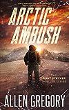Arctic Ambush: The Flint Stryker Thriller Series - Book 2