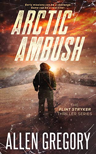 Book: Arctic Ambush - The Flint Stryker Thriller Series - Book 2 by Allen Gregory