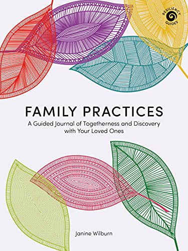 Family Practices: A Guided Journal of Togetherness and Discovery with Your Loved Ones (Resiliency Guides)