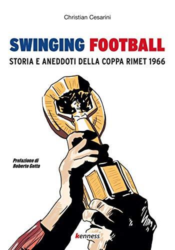 Swinging football. Storia e aneddoti della Coppa Rimet 1966