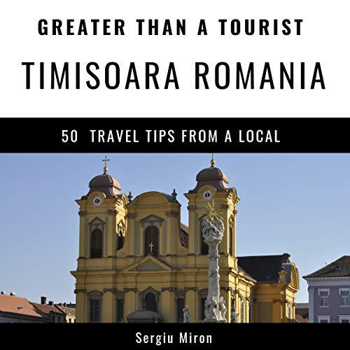 Greater Than a Tourist - Timisoara Romania audiobook cover art