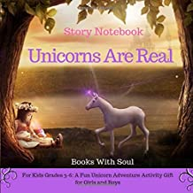 Unicorns Are Real: Story Notebook: For Kids grades 3-6: A Fun Unicorn Adventure Activity Gift for Girls and Boys