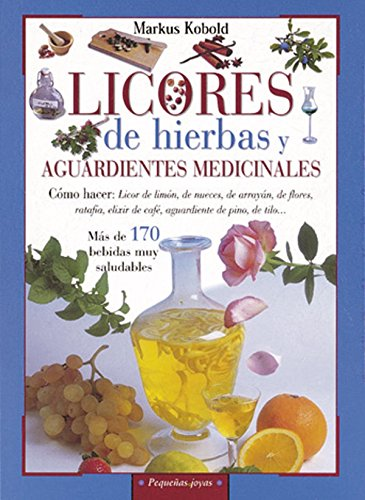 Licores de hierbas y aguardientes medicinales (Pequeñas Joyas)